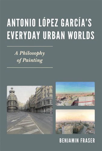 Antonio-Lopez-Garcias-everyday-urban-worlds---A-philosophy-of-painting_Benjamin-Fraser